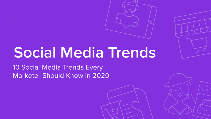 10 Important 2020 Social Media Trends You Need to Know